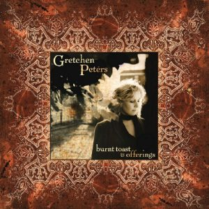 Gretchen Peters - Burnt Toast & Offerings